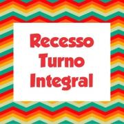 Confira o período de recesso do Turno Integral