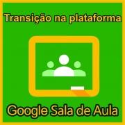 Transição na Plataforma Google Classroom