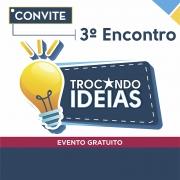 Participe do 3º Encontro - Trocando Ideias