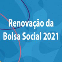 Renovação das Bolsas Sociais 2021