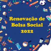 Renovação de Bolsa Social 2022